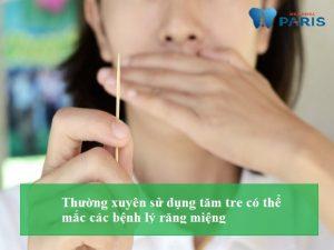 Nguy hiểm khôn lường từ cách làm sạch răng bằng tăm tre 1